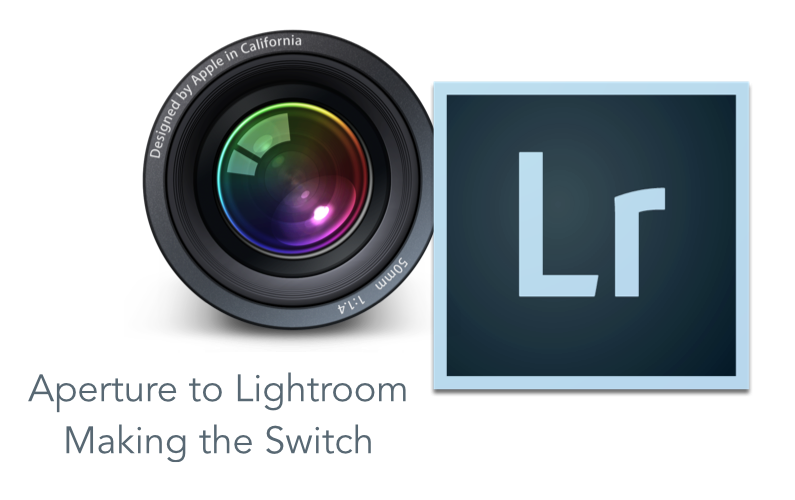 Aperture to Lightroom – Making the Switch