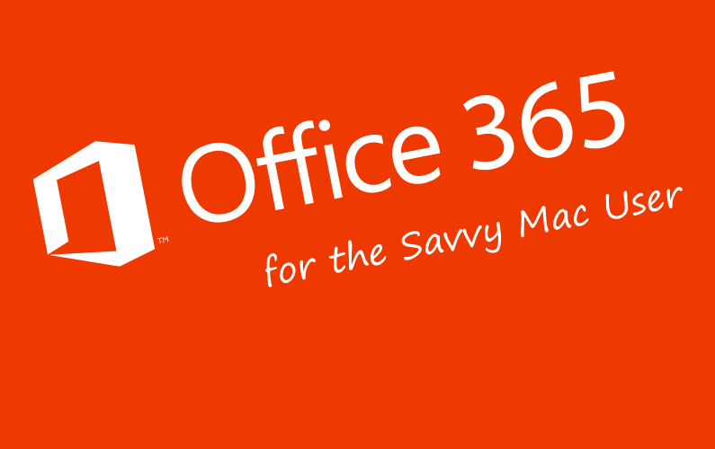 Office 365 for the Savvy Mac User