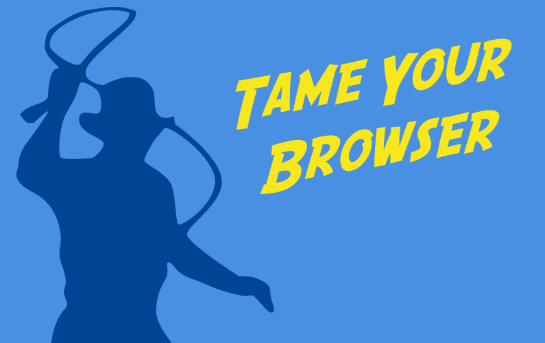 Tame Your Browser